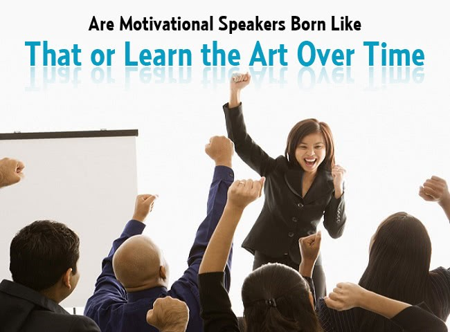 image descriptionShare this page Are Motivational Speakers Born Like That or Learn the Art Over Time - See more at: http://www.pro-motivate.com/are-motivational-speakers-born-like-that-or-learn-the-art-over-time/#sthash.VRmZsXv0.dpuf
